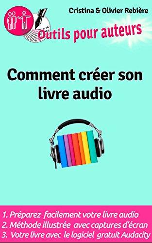 Outils Auteurs: Comment créer votre livre audio: Guide pratique pour créer un livre audio par Olivier Rebière