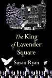 The King of Lavender Square by Susan Ryan