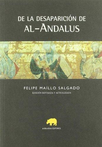 De La Desaparicion De Al-Andalus (LECTURAS DE HISTORIA) por Felipe Maíllo Salgado