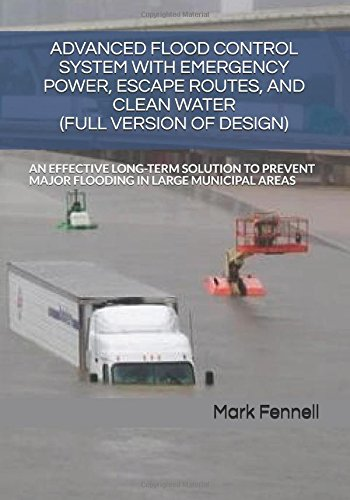 ADVANCED FLOOD CONTROL SYSTEM WITH EMERGENCY POWER, ESCAPE ROUTES, AND CLEAN WATER (FULL VERSION OF DESIGN): AN EFFECTIVE LONG-TERM SOLUTION TO Control and Hurricane Mitigation, Band 2 (Systems Drainage Advanced)