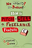 No Contacts? No Problem! How to Pitch and Sell Your Freelance Feature Writing (Professional Media Practice)