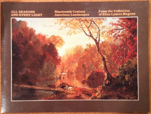 All Seasons and Every Light: Nineteenth Century American Landscapes from the Collection of Elias Lyman Magoon