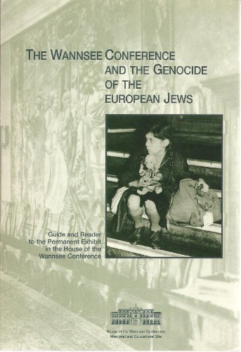 The Wannsee Conference and the Genocide of the European Jews: Guide and Reader to the Permanent Exhibit in the House of the Wannsee Conference.