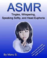 ASMR, Tingles, Whispering, Speaking Softly, and Head Euphoria. What, Who, How and the Health Benefits of Autonomous Sensory Meridian Response in Relation ... Series Book 2) (English Edition)