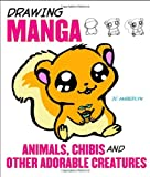 Image de Drawing Manga: Animals, Chibis, and Other Adorable Creatures