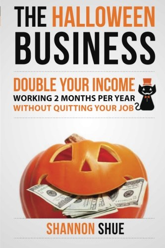 The Halloween Business: Double You Income Working 2 Months A Year