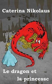 Le dragon et la princesse (French Edition) di [Nikolaus, Caterina]