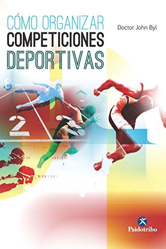 Cómo organizar competiciones deportivas (Deportes nº 26) por Doctor John Byl