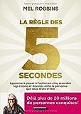La règle des 5 secondes - Apprenez à passer à l'action en cinq secondes top chrono et devenez enfin la personne que vous rêvez d'être