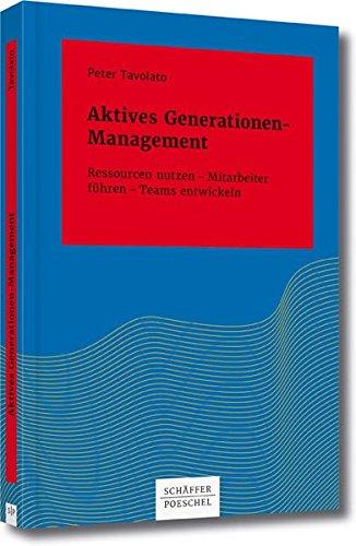 Aktives Generationen-Management: Ressourcen nutzen - Mitarbeiter führen - Teams entwickeln (Systemisches Management)