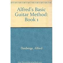 Alfred's Basic Guitar Method: Book 1