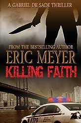 Killing Faith (A Gabriel De Sade Thriller, Book 1) by Eric Meyer (2012-02-27)
