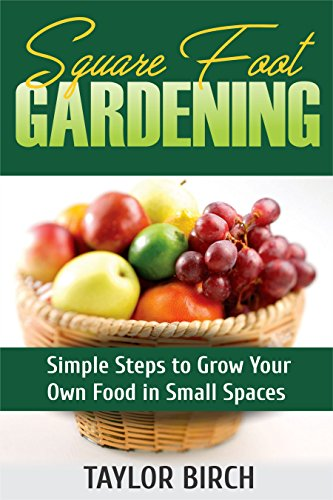 Square Foot Gardening: Simple Steps to Grow Your Own Food in Small Spaces