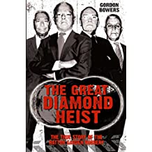 The Great Diamond Heist: The Incredible True Story of the Hatton Garden Robbery