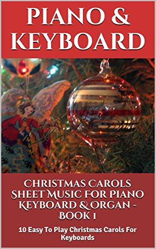 Christmas Carols Sheet Music For Piano Keyboard & Organ  Book 1: 10 Easy To Play Christmas Carols For Keyboards (English Edition)
