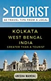 Greater Than a Tourist – Kolkata West Bengal India: 50 Travel Tips from a Local