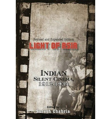 [(Light of Asia: Indian Silent Cinema 1912-1934)] [Author: Suresh Chabria] published on (May, 2014)