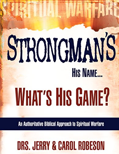 Strongman's His Name...What's His Game?: An Authoritative Biblical Approach to Spiritual Warfare (English Edition)