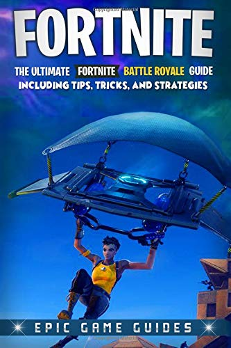 Price comparison product image Fortnite: The Ultimate Fortnite Battle Royale Guide Including Tips,  Tricks,  and Strategies