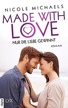 Made with Love - Nur die Liebe gewinnt (Heart and Crafts 2) von [Michaels, Nicole]