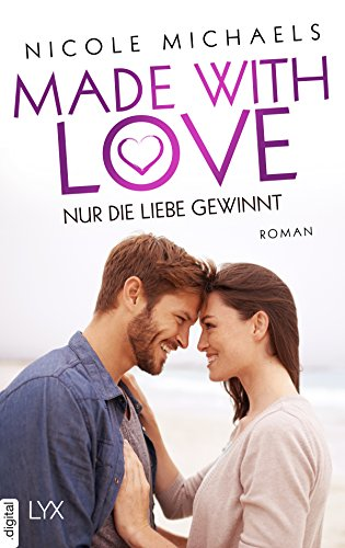 Made with Love - Nur die Liebe gewinnt (Heart and Crafts 2) von [Michaels, Nicole]