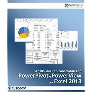 Analisi dei dati consolidati con PowerPivot e PowerView per Excel 2013 (Autodoc)