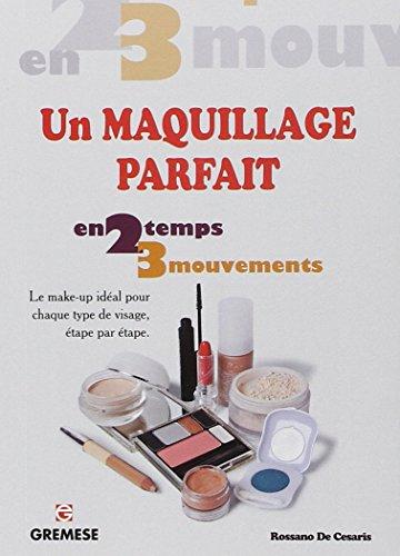 Un maquillage parfait. Le make-up idal pour chaque type de visage, tape par tape.