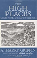 The High Places: Leaves from a Lakeland Notebook, Harry Griffin