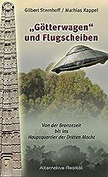 Götterwagen und Flugscheiben: Von der Bronzezeit bis ins Hauptquartier der Dritten Macht (Alternative Realität)