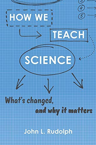 How We Teach Science: What's Changed, and Why It Matters (English Edition)