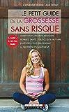 Le petit guide de la grossesse sans risque: Alimentation, produits ménagers, voyages, santé… Tout ce qu'il faut faire (ou éviter à tout prix) pendant la ... (PARENTING POCHE) (French Edition)