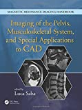 Imaging of the Pelvis, Musculoskeletal System, and Special Applications to CAD: Volume 3
