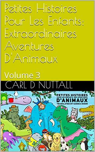 Couverture du livre Petites Histoires Pour Les Enfants: Extraordinaires Aventures D'Animaux: Volume 3 (French Short)