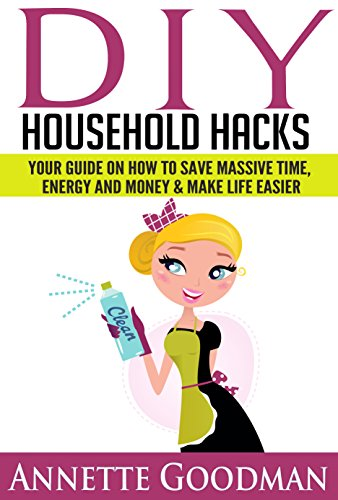 DIY-HouseHold-Hacks-155-Hacks-and-Strategies-Clean-Your-Home-Like-a-Pro-Your-Guide-On-How-To-Save-Massive-Time-Energy-and-Money-Make-Life-Easier–Do-It-Yourself-The-Best-Lifehacks
