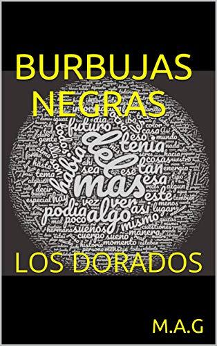 BURBUJAS NEGRAS: LOS DORADOS