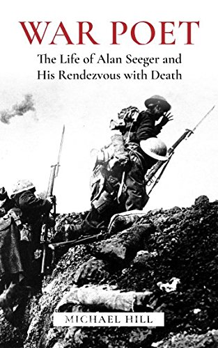 War Poet: The Life of Alan Seeger and His Rendezvous With Death por Michael Hill
