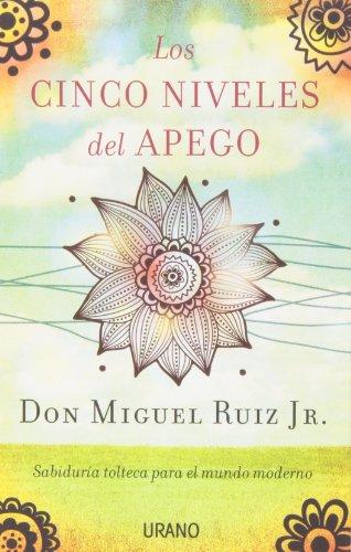Los Cinco Niveles del Apego por Miguel Ruiz Jr