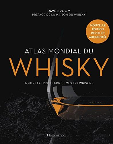 Atlas mondial du whisky : Plus de 200 distilleries visitées et plus de 750 bouteilles testées par Dave Broom