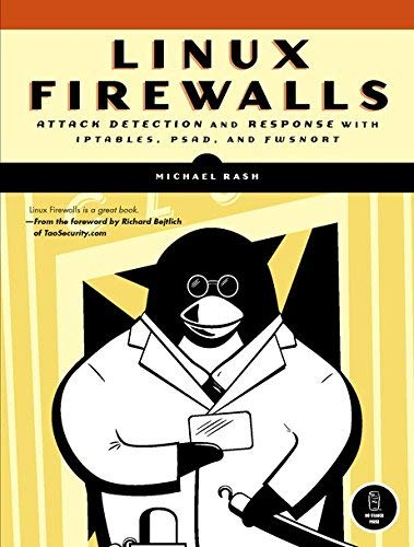 Linux Firewalls: Attack Detection and Response: Attack, Detection and Response with Iptables, Psad and Fwsnort by Michael Rash (4-Oct-2007) Paperback par Michael Rash