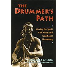 The Drummer's Path: Moving the Spirit with Ritual and Traditional Drumming
