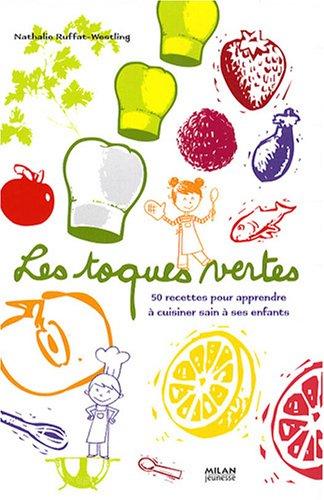 Les toques vertes : 50 Recettes pour apprendre à cuisiner sain à ses enfants
