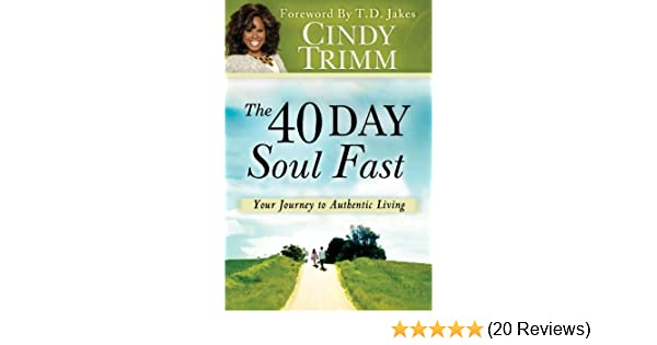 The 40 day soul fast your journey to authentic living ebook cindy the 40 day soul fast your journey to authentic living ebook cindy trimm t d jakes amazon kindle store fandeluxe Gallery