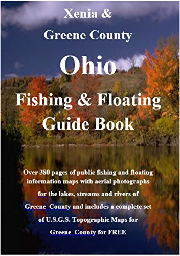 Xenia and Greene County Ohio Fishing & Floating Guide Book: Complete fishing and floating information for Greene County Ohio (Ohio Fishing & Floating Guide Books Book 31) (English Edition)