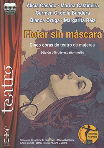 Flotar sin máscara: Cinco obras de teatro de mujeres por Alicia Casado Vegas