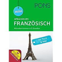 PONS Mini Sprachkurs Französisch: Mitreden können in 5 Stunden. Mit Audio-Training, Audio-Sprachführer und Wortschatztrainer-App.