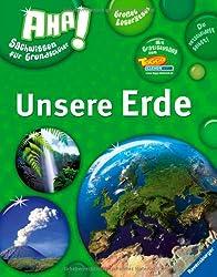 Unsere Erde (AHA! Sachwissen für Grundschüler)