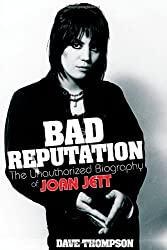 Bad Reputation: The Unauthorized Biography of Joan Jett by Dave Thompson (2011-08-01)