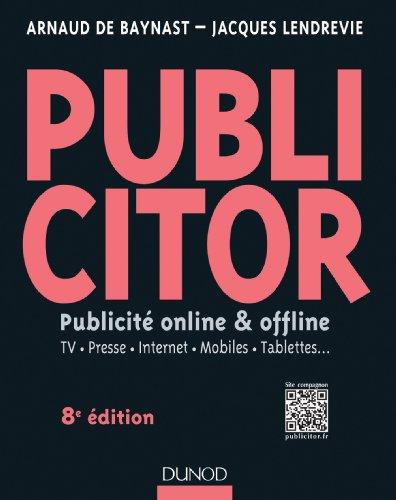 Publicitor - 8e d. (+ site compagnon) : Publicit offline et online - TV. Presse. Internet. Mobiles. Tablettes... (Livres en Or)