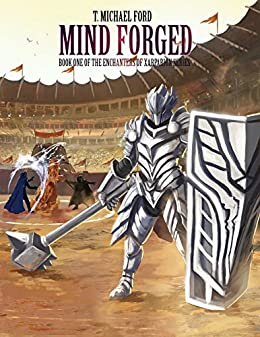 Mind Forged: Book One of the Enchanters of Xarparion by [Ford, T Michael]