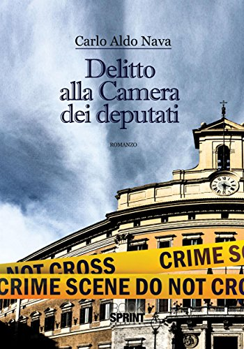 Delitto alla Camera Dei Deputati (Italian Edition) Alla Camera